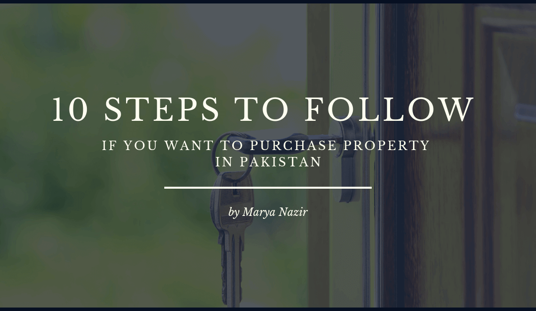 10 Steps to follow if you want to purchase property in Pakistan